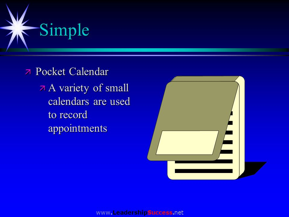 www.LeadershipSuccess.net Simple ä Pocket Calendar ä A variety of small calendars are used to record appointments