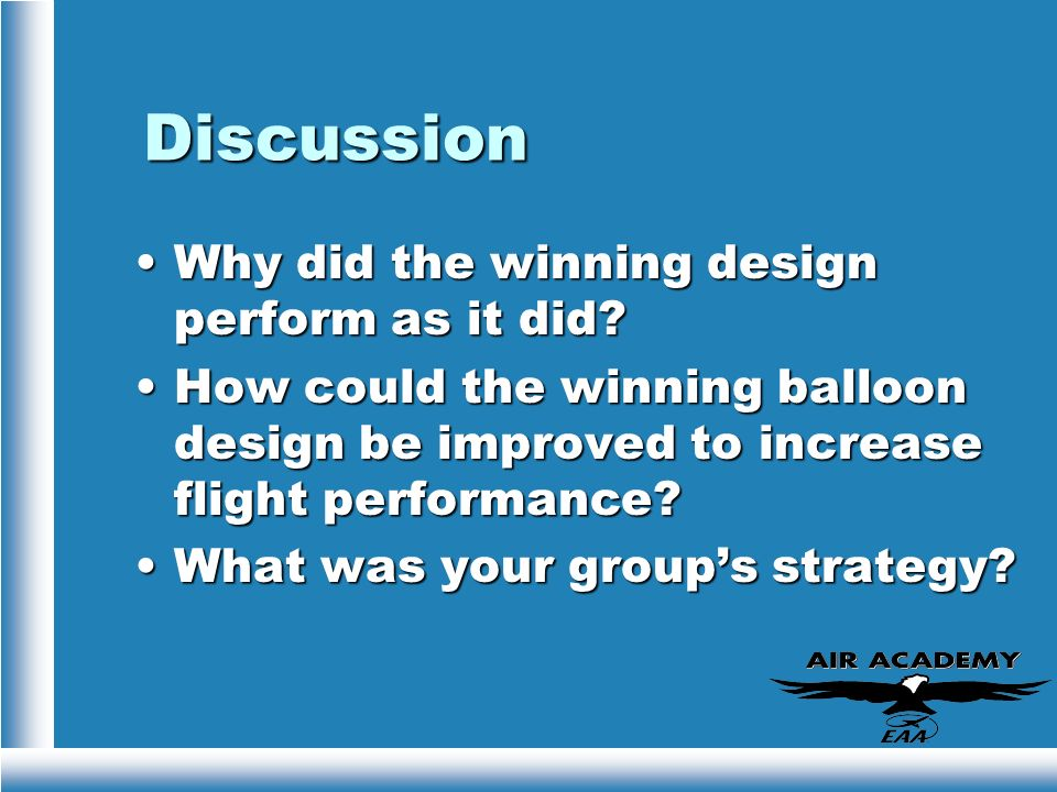 Discussion Why did the winning design perform as it did?Why did the winning design perform as it did? How could the winning balloon design be improved