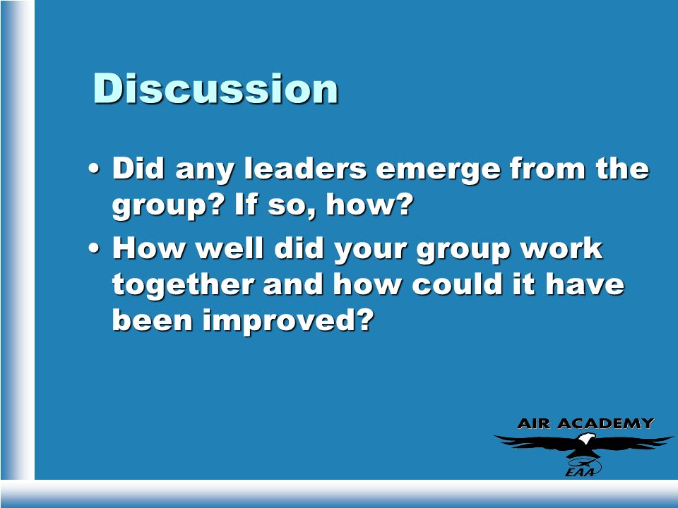 Discussion Did any leaders emerge from the group? If so, how?Did any leaders emerge from the group? If so, how? How well did your group work together