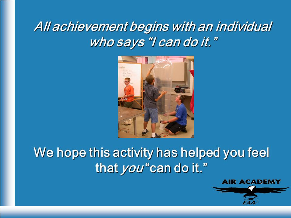 All achievement begins with an individual who says I can do it. We hope this activity has helped you feel that you can do it.