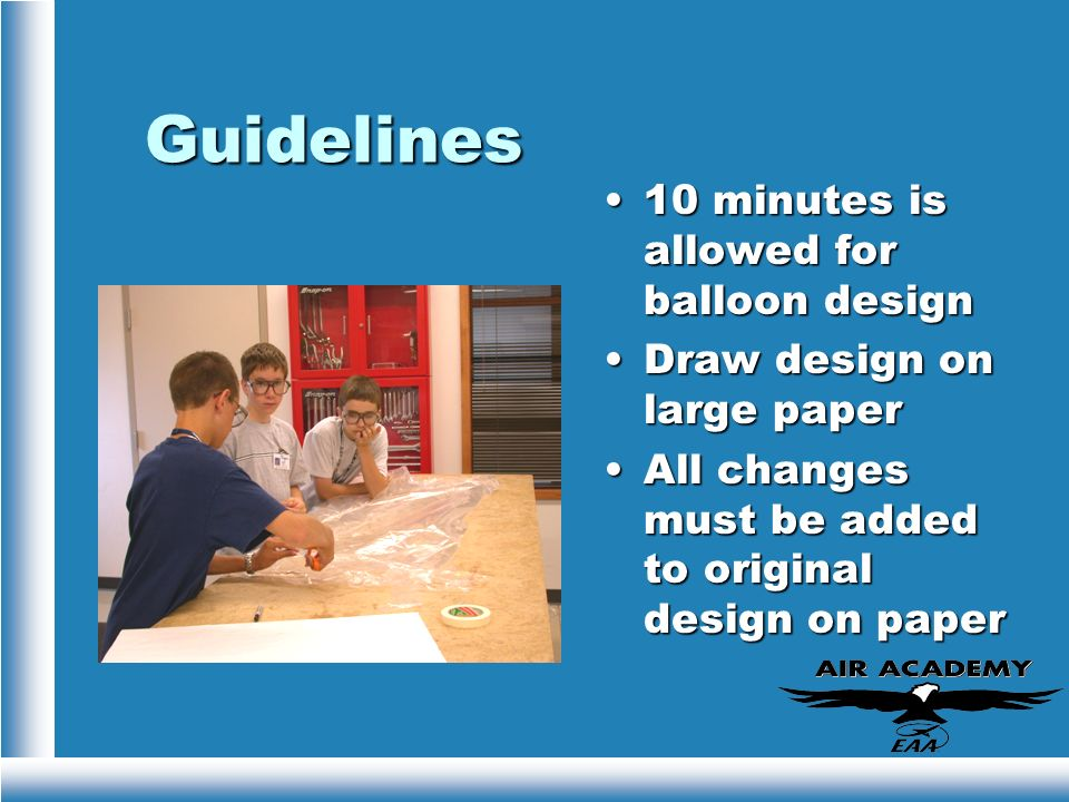 Guidelines 10 minutes is allowed for balloon design Draw design on large paper All changes must be added to original design on paper
