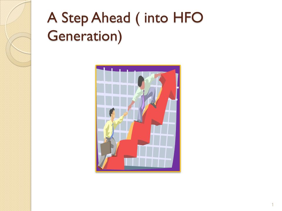 A Step Ahead ( into HFO Generation) 1