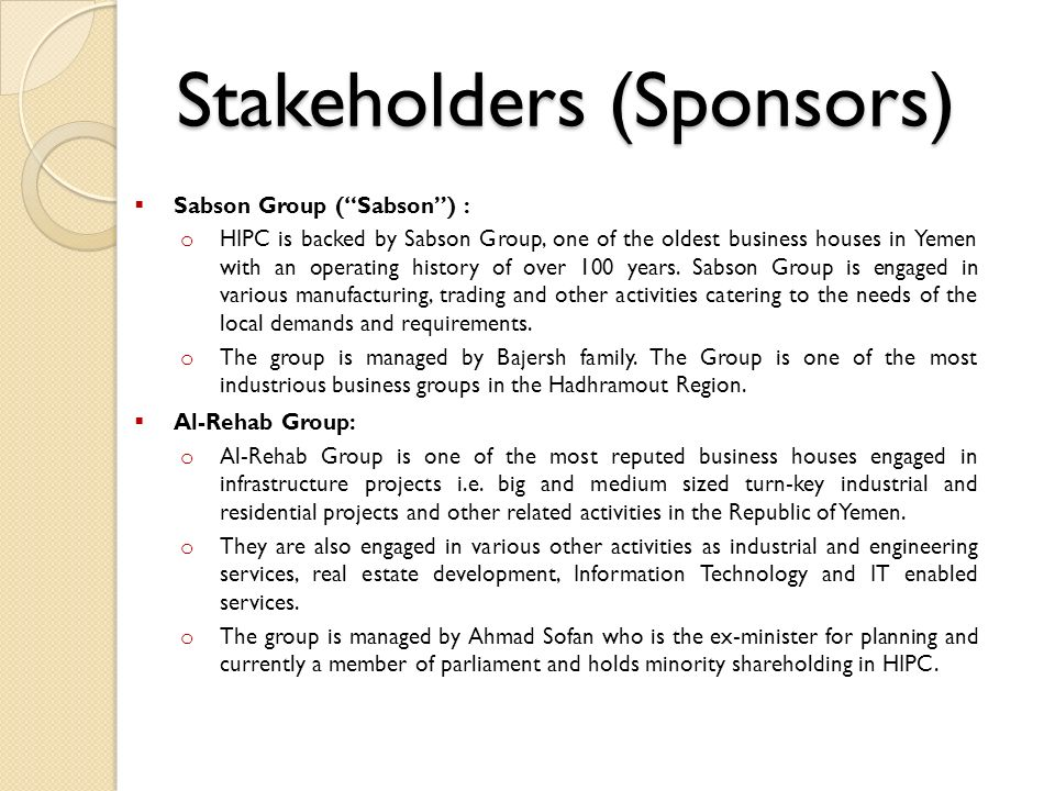 Stakeholders (Sponsors) Sabson Group (Sabson) : o HIPC is backed by Sabson Group, one of the oldest business houses in Yemen with an operating history