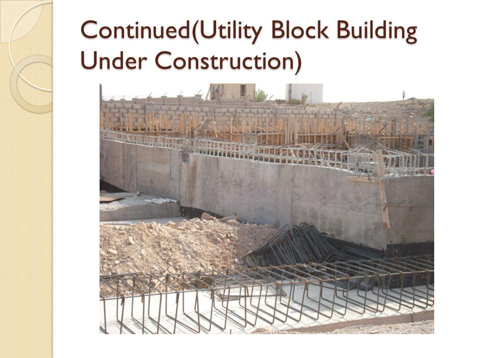 Continued(Utility Block Building Under Construction)