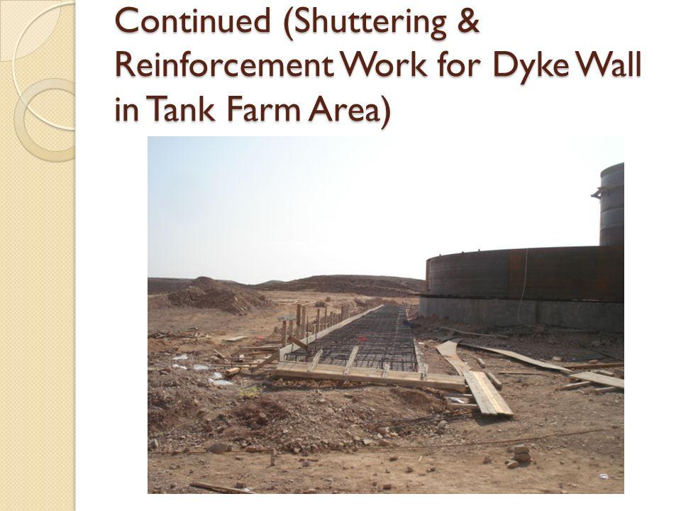 Continued (Shuttering & Reinforcement Work for Dyke Wall in Tank Farm Area)