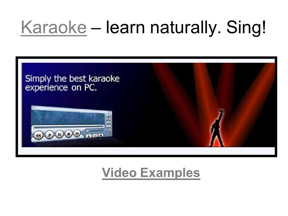 KaraokeKaraoke – learn naturally. Sing! Video Examples
