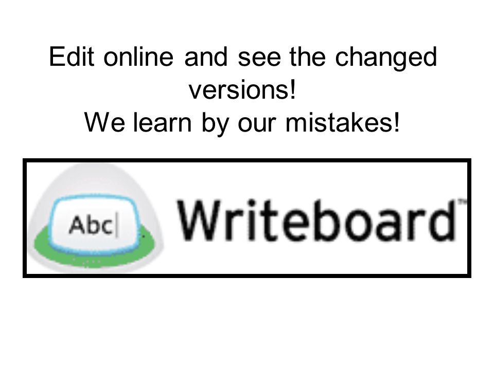Edit online and see the changed versions! We learn by our mistakes!
