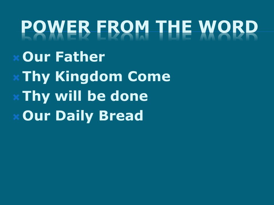 Our Father Thy Kingdom Come Thy will be done Our Daily Bread