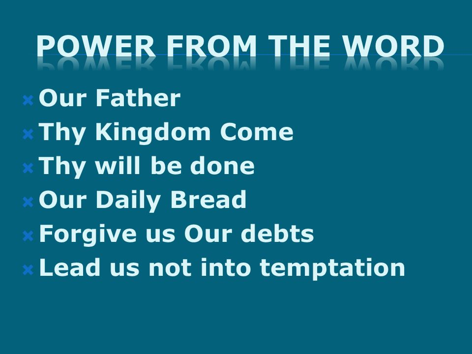 Our Father Thy Kingdom Come Thy will be done Our Daily Bread Forgive us Our debts Lead us not into temptation