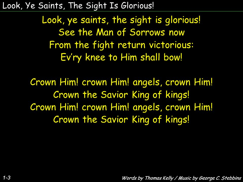 Look, Ye Saints, The Sight Is Glorious.1-3 Look, ye saints, the sight is glorious.