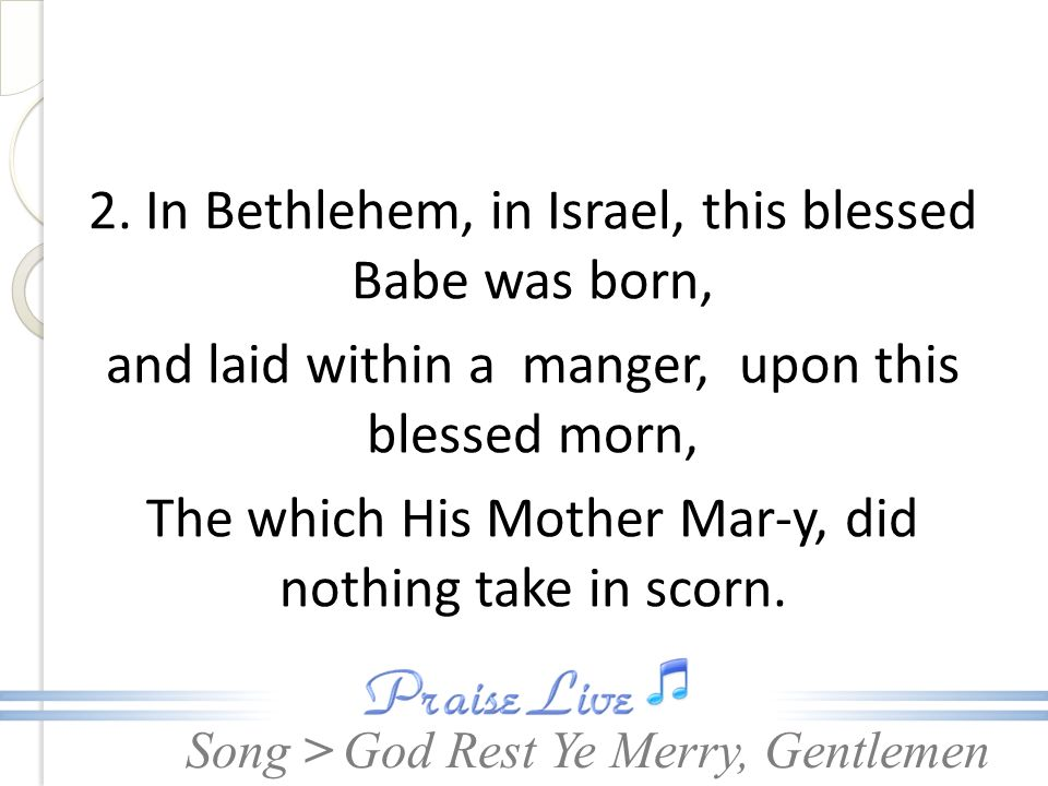Song > 2. In Bethlehem, in Israel, this blessed Babe was born, and laid within a manger, upon this blessed morn, The which His Mother Mar-y, did nothi