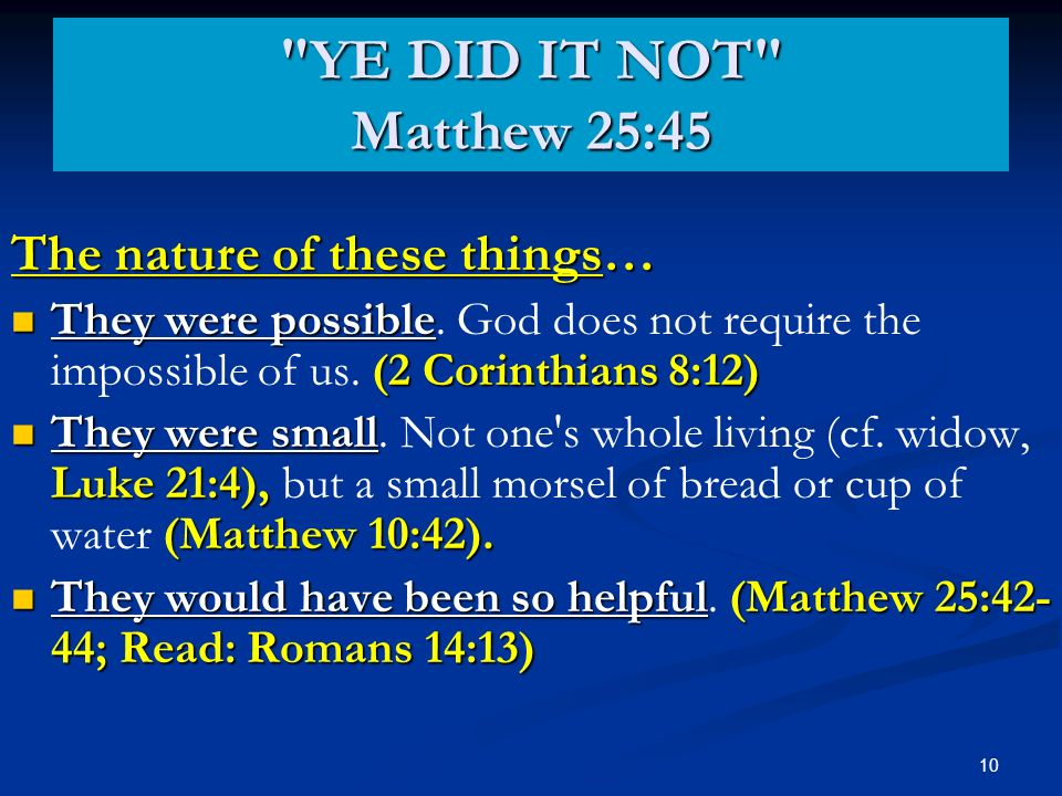 10 The nature of these things… They were possible (2 Corinthians 8:12) They were possible.