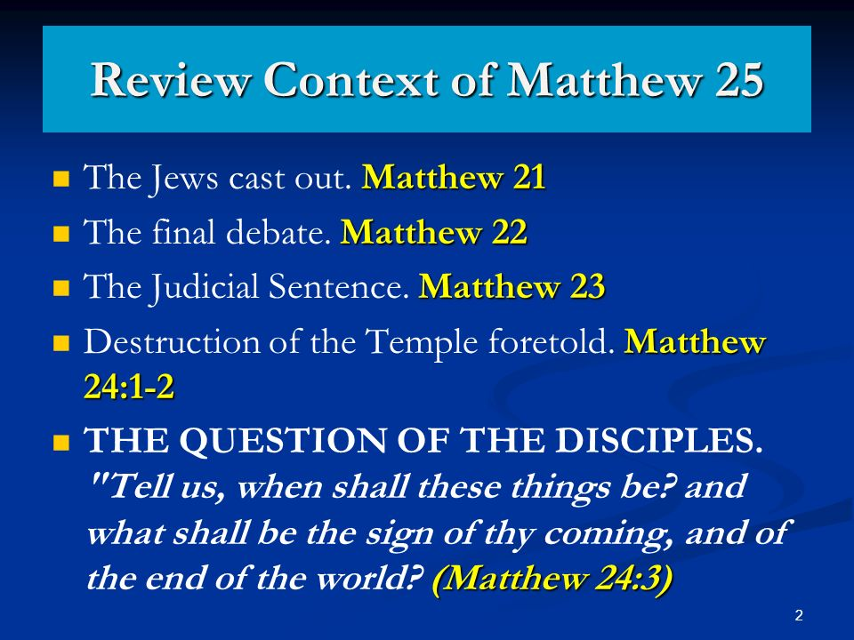 2 Review Context of Matthew 25 Matthew 21 The Jews cast out.