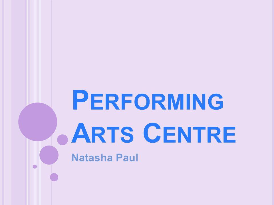 P ERFORMING A RTS C ENTRE Natasha Paul