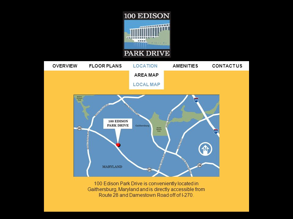 100 Edison Park Drive is conveniently located in Gaithersburg, Maryland and is directly accessible from Route 28 and Darnestown Road off of I-270.