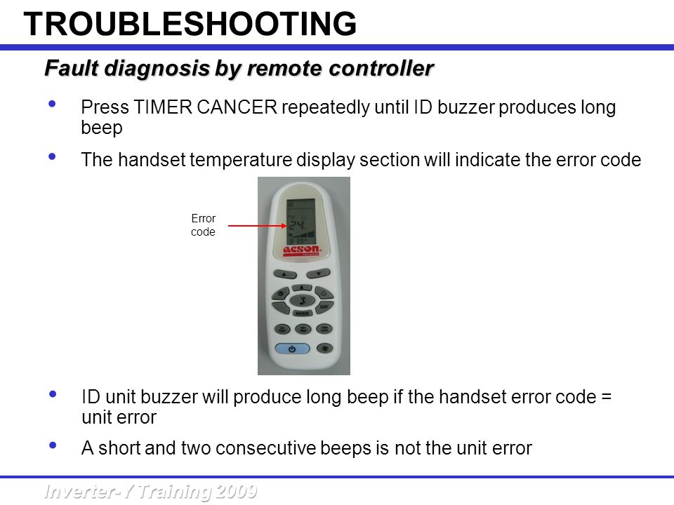 Fault diagnosis by remote controller Press TIMER CANCER repeatedly until ID buzzer produces long beep The handset temperature display section will ind
