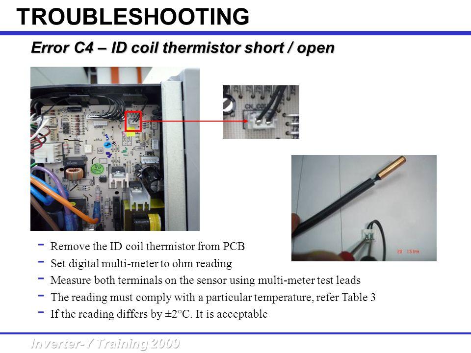 Error C4 – ID coil thermistor short /open Error C4 – ID coil thermistor short / open - Remove the ID coil thermistor from PCB - Set digital multi-mete
