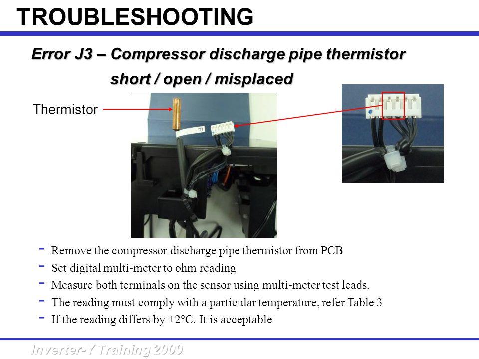 Error J3 – Compressor discharge pipe thermistor short /open / misplaced Error J3 – Compressor discharge pipe thermistor short / open / misplaced - Rem