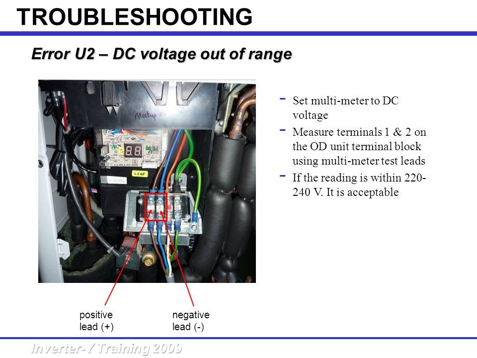 Error U2 – DC voltage out of range - Set multi-meter to DC voltage - Measure terminals 1 & 2 on the OD unit terminal block using multi-meter test lead