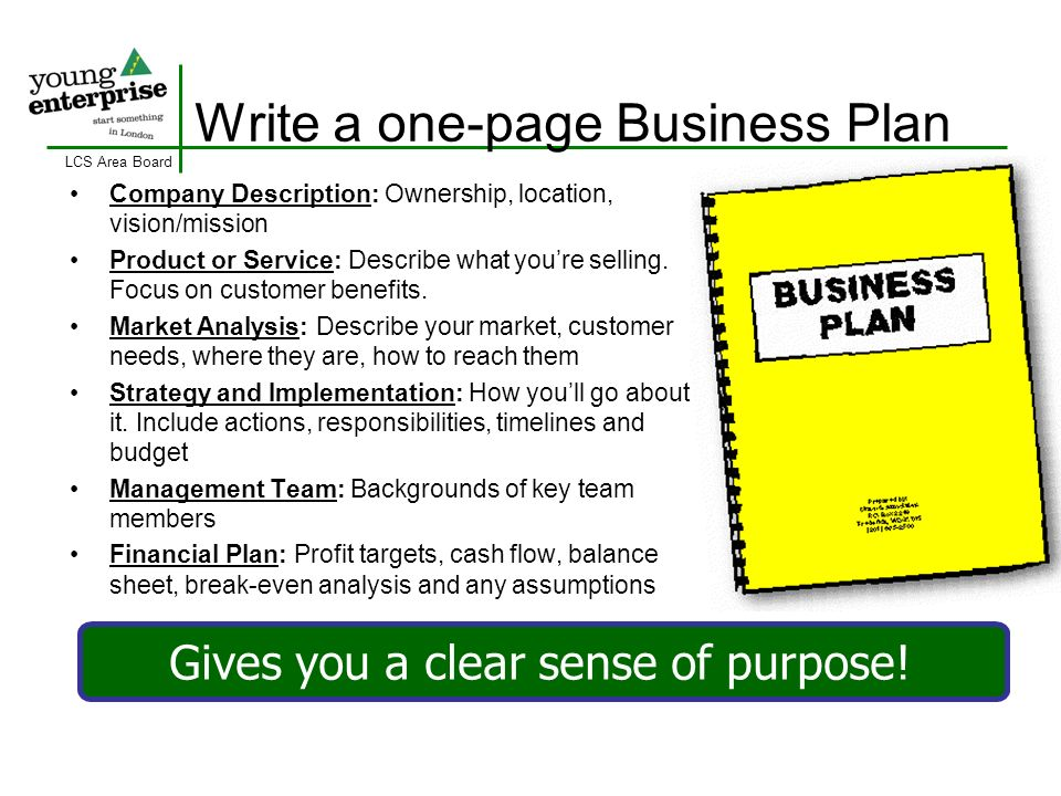 LCS Area Board Write a one-page Business Plan Company Description: Ownership, location, vision/mission Product or Service: Describe what youre selling