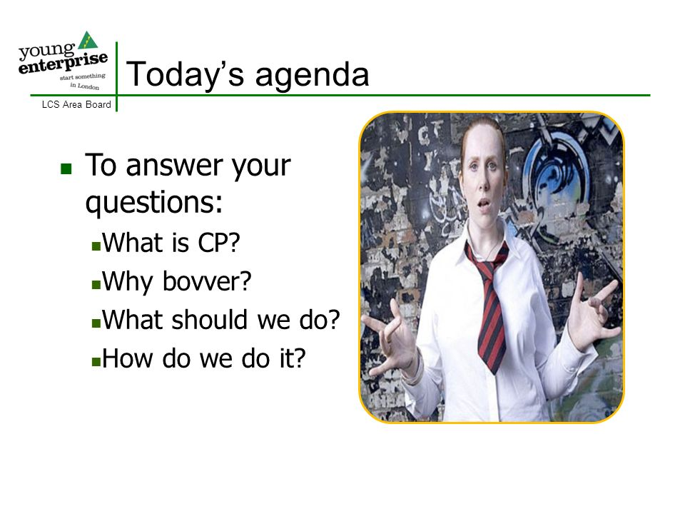 LCS Area Board Todays agenda To answer your questions: What is CP? Why bovver? What should we do? How do we do it?