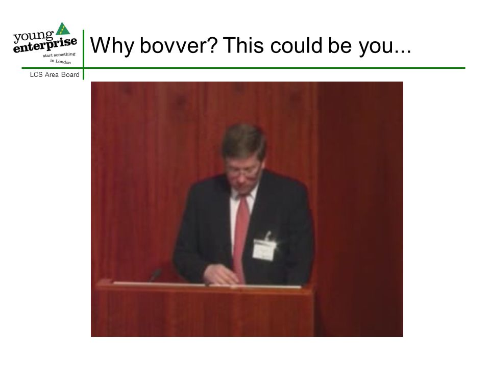 LCS Area Board Why bovver? This could be you...