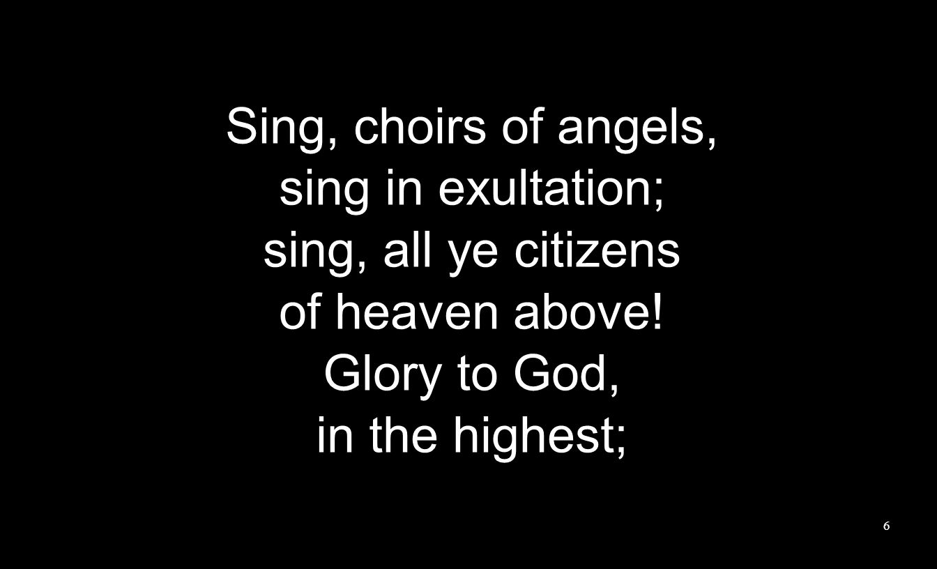 Sing, choirs of angels, sing in exultation; sing, all ye citizens of heaven above.