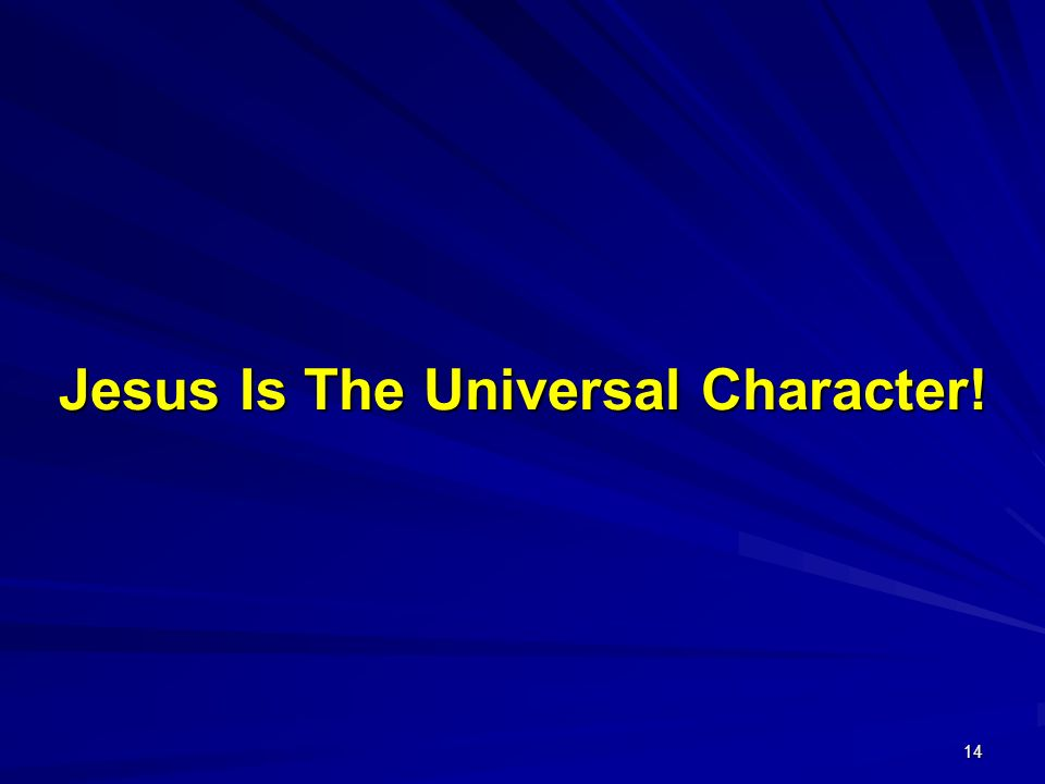 14 Jesus Is The Universal Character!