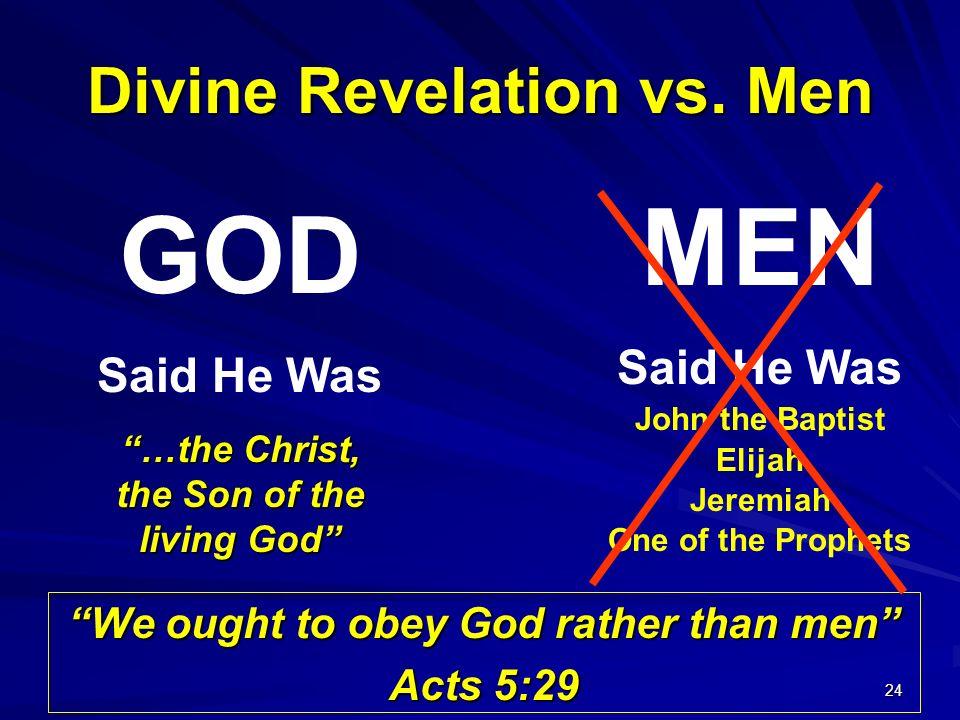 24 MEN Said He Was John the Baptist Elijah Jeremiah One of the Prophets GOD Said He Was …the Christ, the Son of the living God Divine Revelation vs. M