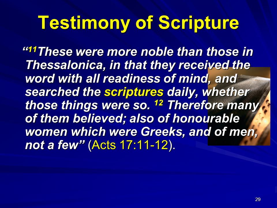 29 Testimony of Scripture 11 These were more noble than those in Thessalonica, in that they received the word with all readiness of mind, and searched