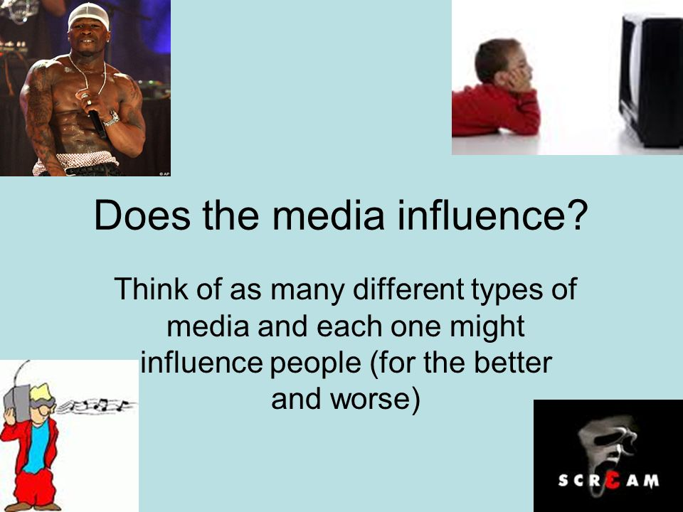Does the media influence.