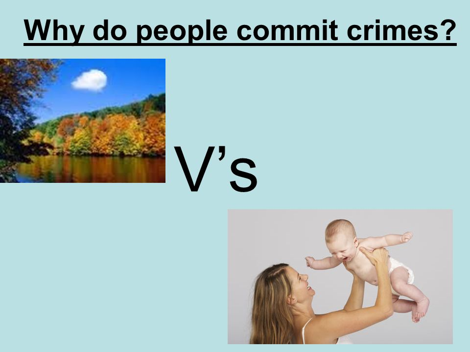 Why do people commit crimes Vs