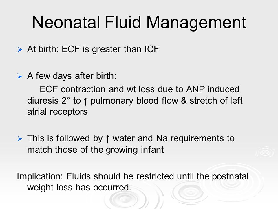 Neonatal Fluid Management At birth: ECF is greater than ICF At birth: ECF is greater than ICF A few days after birth: A few days after birth: ECF cont