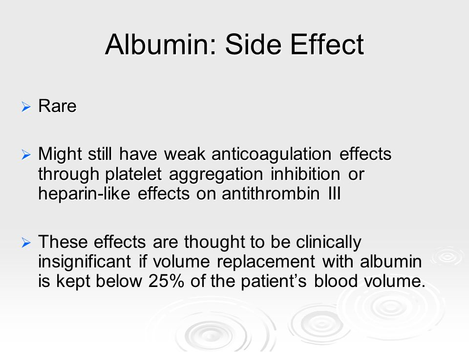 Albumin: Side Effect Rare Rare Might still have weak anticoagulation effects through platelet aggregation inhibition or heparin-like effects on antith