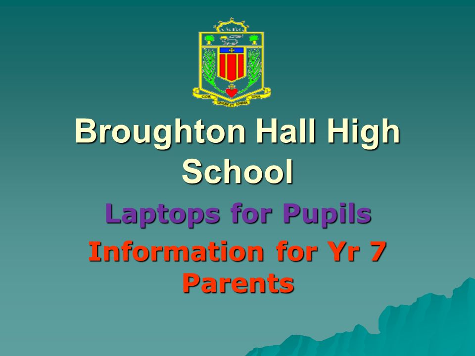 Broughton Hall High School Laptops for Pupils Information for Yr 7 Parents