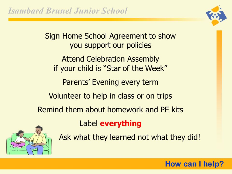 Isambard Brunel Junior School Sign Home School Agreement to show you support our policies Attend Celebration Assembly if your child is Star of the Wee