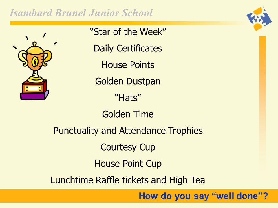 Isambard Brunel Junior School Star of the Week Daily Certificates House Points Golden Dustpan Hats Golden Time Punctuality and Attendance Trophies Cou