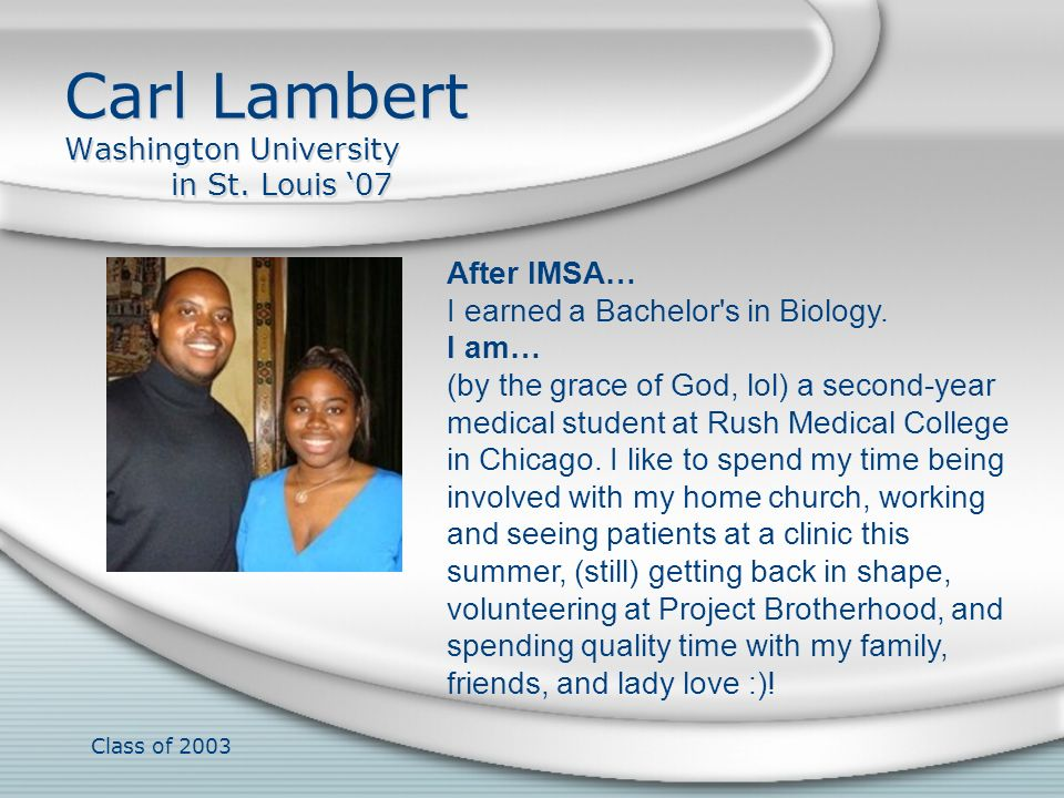 Class of 2003 Sarah Lambert B.A., Macalester College After IMSA… I graduated with a Bachelors in Psychology and Sociology, and worked as an athletic trainer when I wasn t playing softball myself.