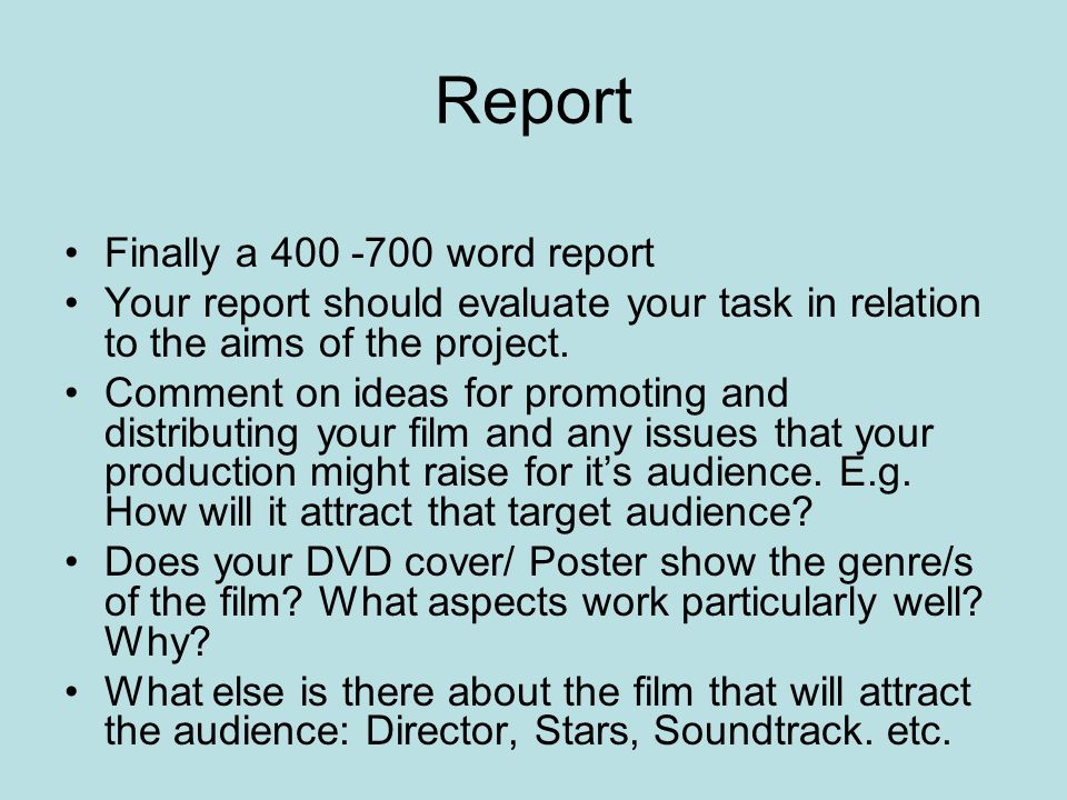 Report Finally a 400 -700 word report Your report should evaluate your task in relation to the aims of the project. Comment on ideas for promoting and