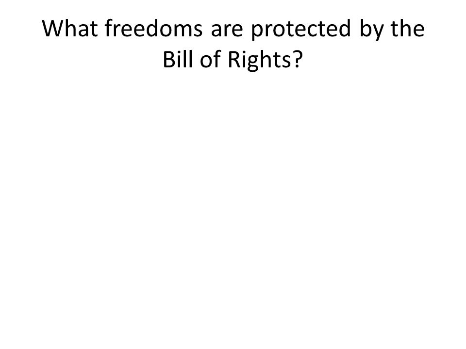 What freedoms are protected by the Bill of Rights
