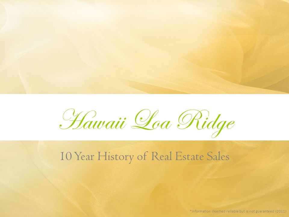 Hawaii Loa Ridge *Information deemed reliable but is not guaranteed (2011) 10 Year History of Real Estate Sales
