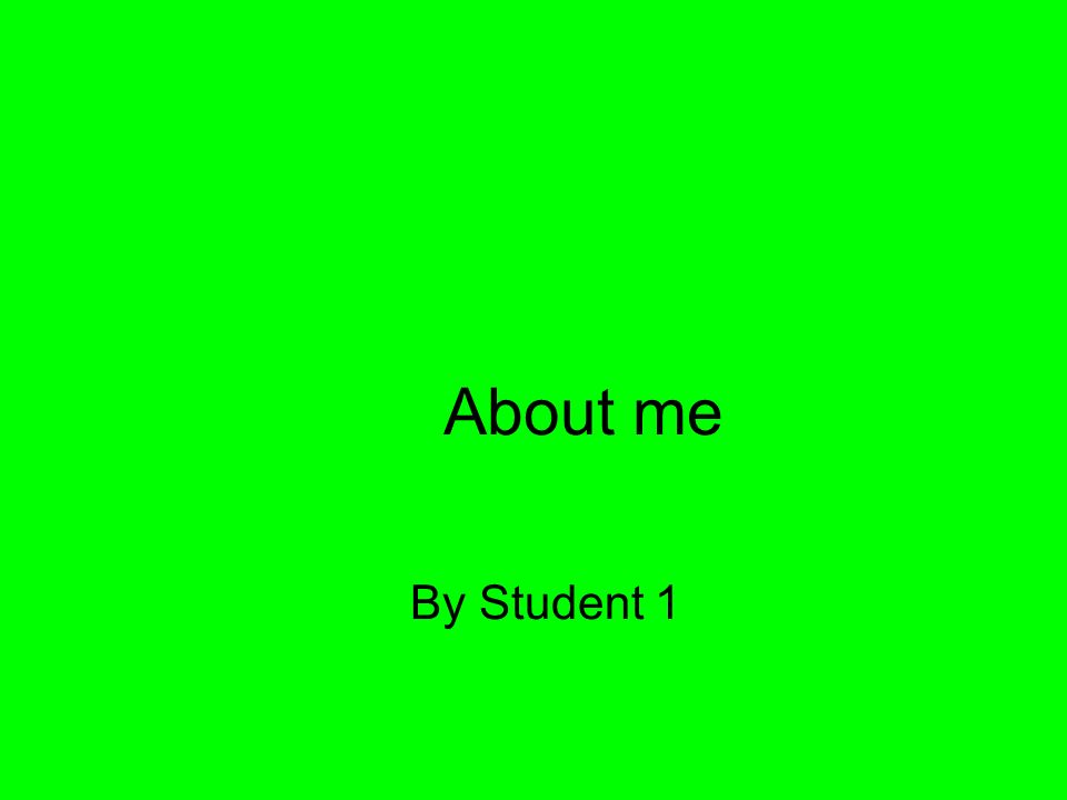 About me By Student 1
