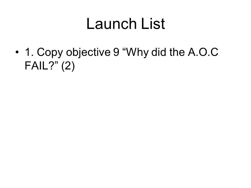 Launch List 1. Copy objective 9 Why did the A.O.C FAIL? (2)
