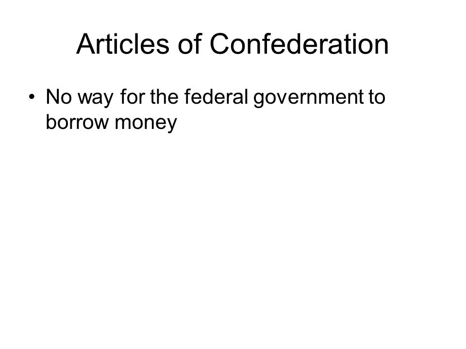 Articles of Confederation No way for the federal government to borrow money