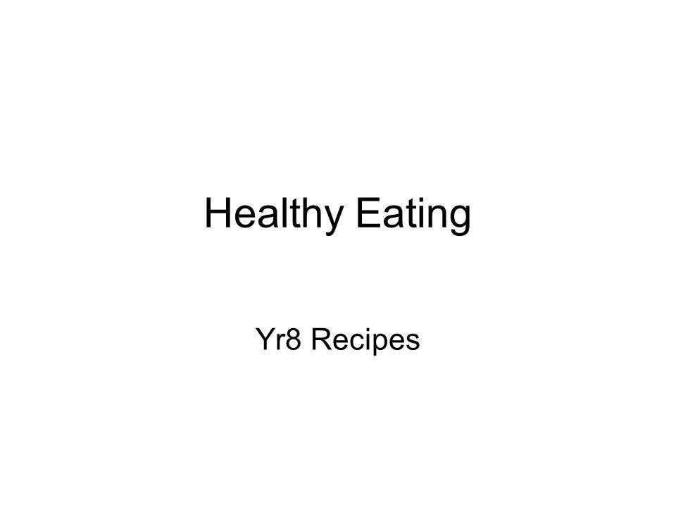 Healthy Eating Yr8 Recipes