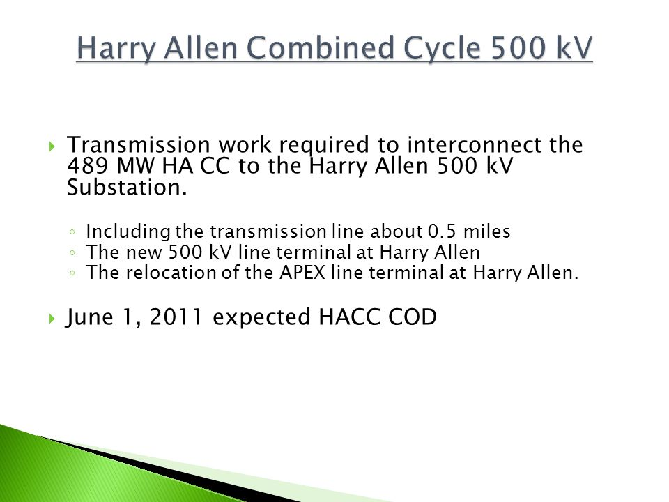 Transmission work required to interconnect the 489 MW HA CC to the Harry Allen 500 kV Substation. Including the transmission line about 0.5 miles The