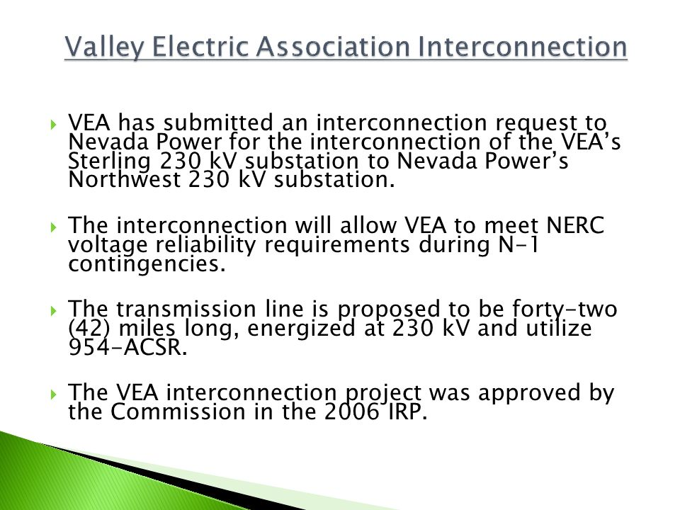 VEA has submitted an interconnection request to Nevada Power for the interconnection of the VEAs Sterling 230 kV substation to Nevada Powers Northwest