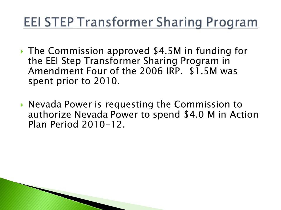 The Commission approved $4.5M in funding for the EEI Step Transformer Sharing Program in Amendment Four of the 2006 IRP. $1.5M was spent prior to 2010