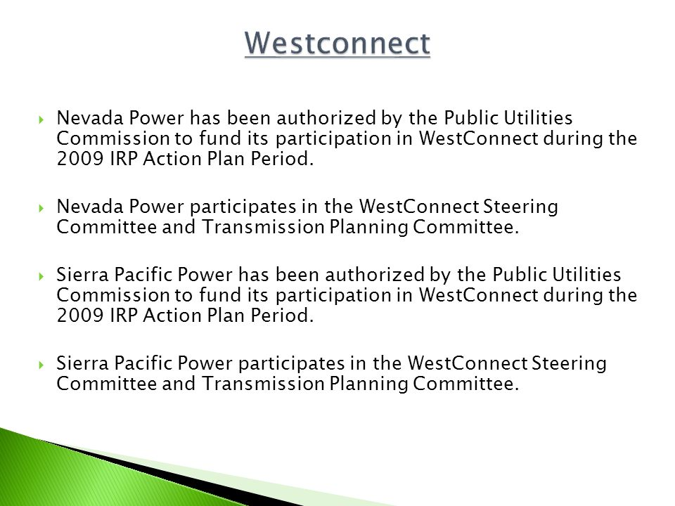 Nevada Power has been authorized by the Public Utilities Commission to fund its participation in WestConnect during the 2009 IRP Action Plan Period. N