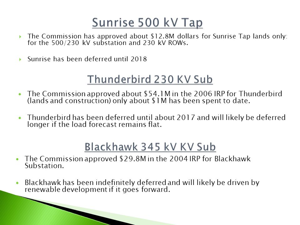 The Commission has approved about $12.8M dollars for Sunrise Tap lands only: for the 500/230 kV substation and 230 kV ROWs. Sunrise has been deferred